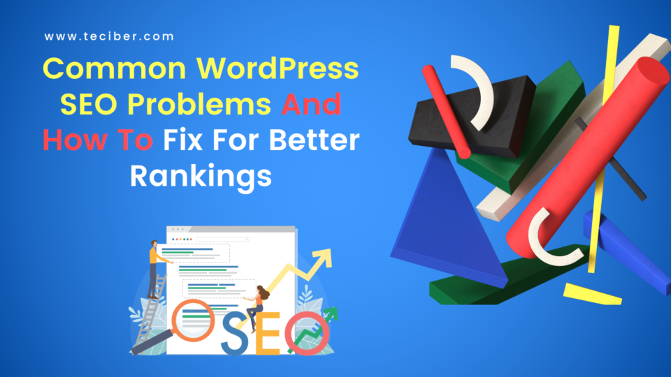 Common WordPress SEO Problems And How To Fix For Better Rankings