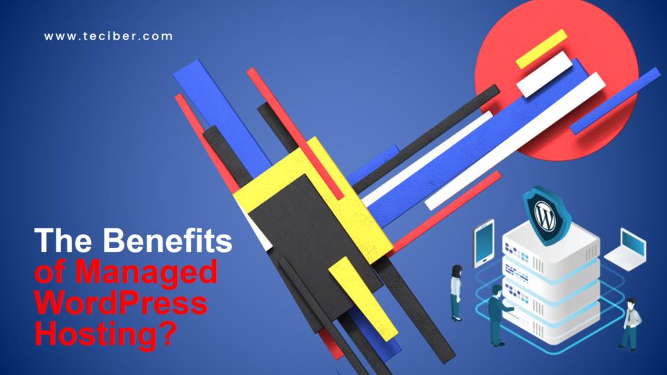 The Benefits of Managed WordPress Hosting?