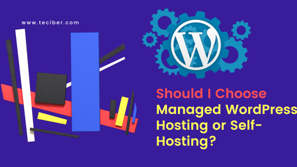 Should I Choose Managed WordPress Hosting or Self-Hosting?