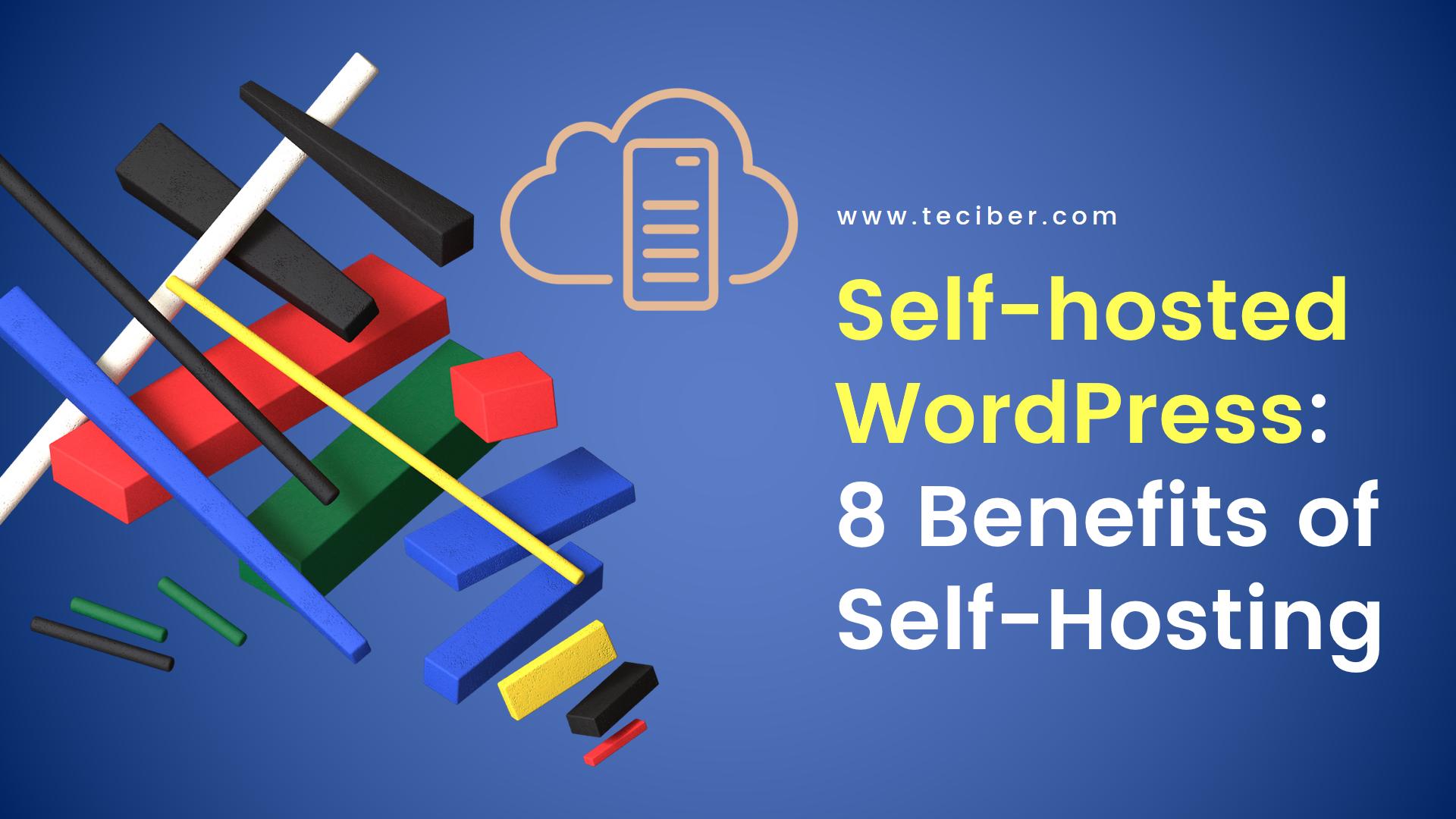 Self-hosted WordPress: 8 Benefits of Self-Hosting